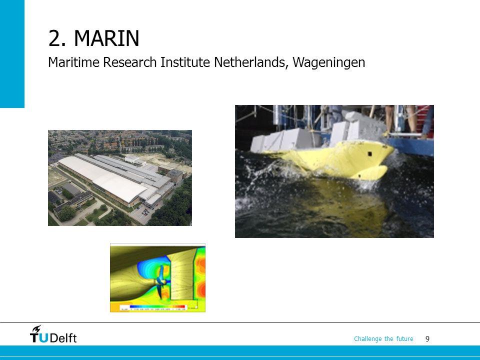 9 Challenge the future 2. MARIN Maritime Research Institute Netherlands, Wageningen