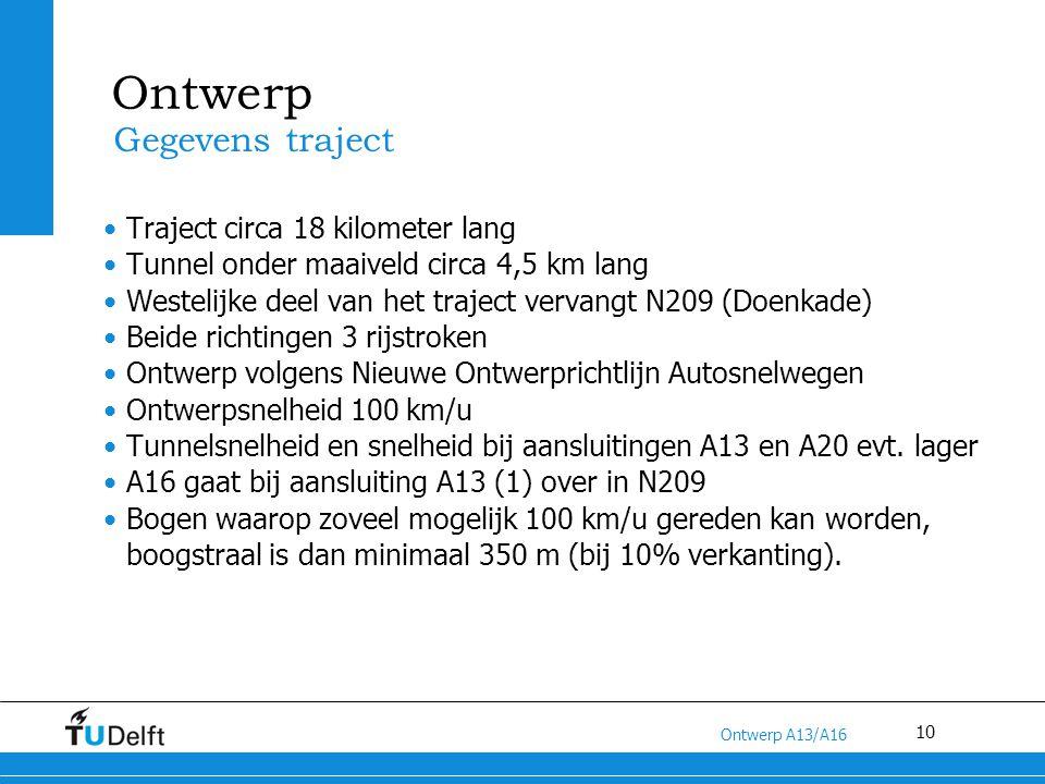 10 Titel van de presentatie Ontwerp A13/A16 Ontwerp Traject circa 18 kilometer lang Tunnel onder maaiveld circa 4,5 km lang Westelijke deel van het tr
