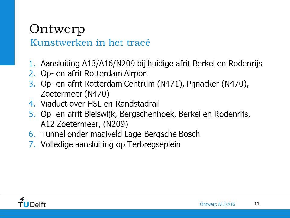 11 Titel van de presentatie Ontwerp A13/A16 Ontwerp 1.Aansluiting A13/A16/N209 bij huidige afrit Berkel en Rodenrijs 2.Op- en afrit Rotterdam Airport