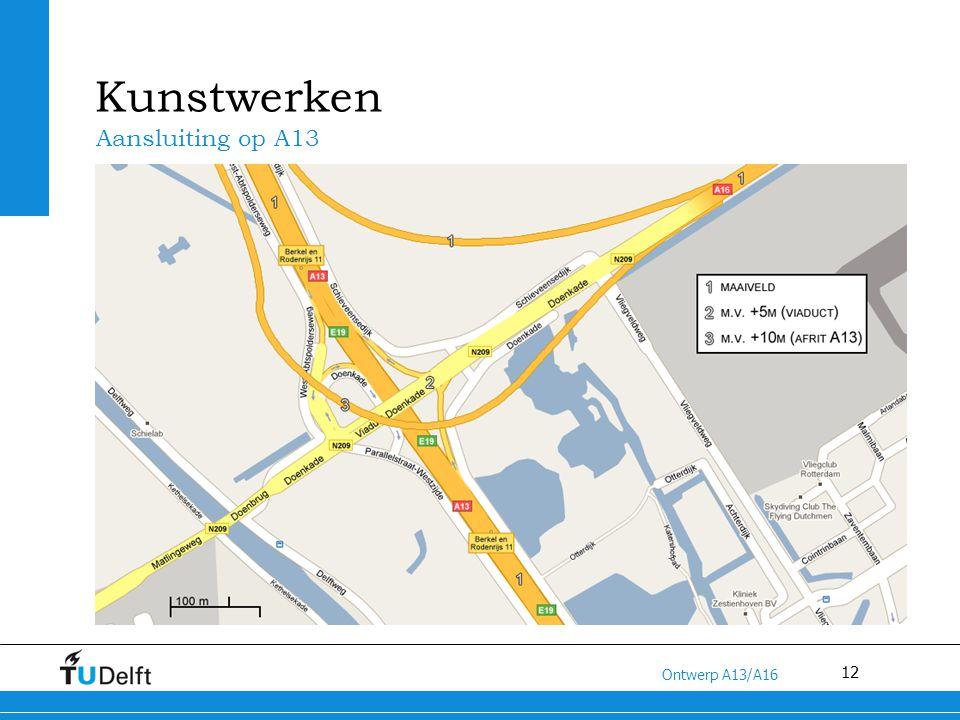 12 Titel van de presentatie Ontwerp A13/A16 Kunstwerken Aansluiting op A13