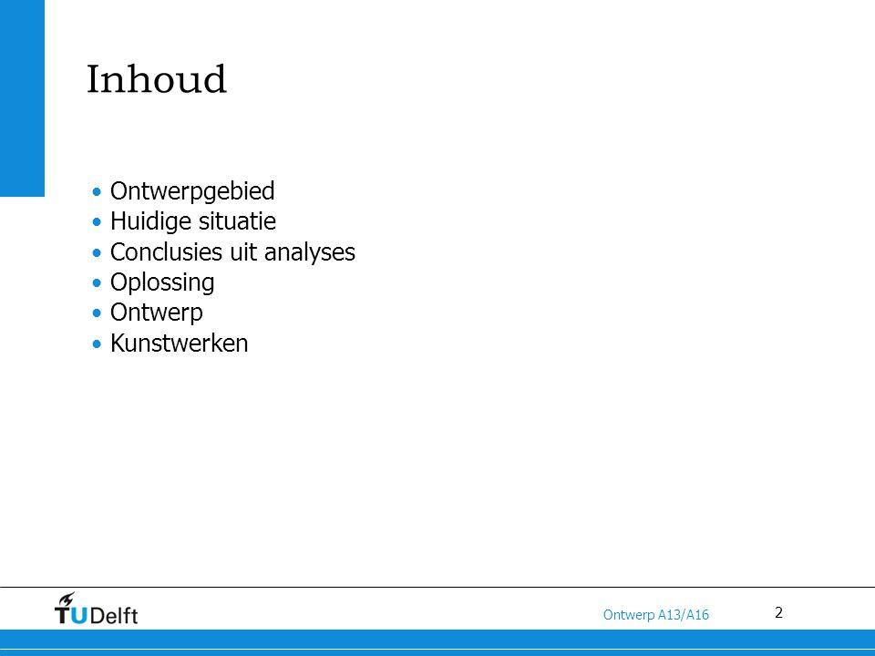 2 Titel van de presentatie Ontwerp A13/A16 Inhoud Ontwerpgebied Huidige situatie Conclusies uit analyses Oplossing Ontwerp Kunstwerken