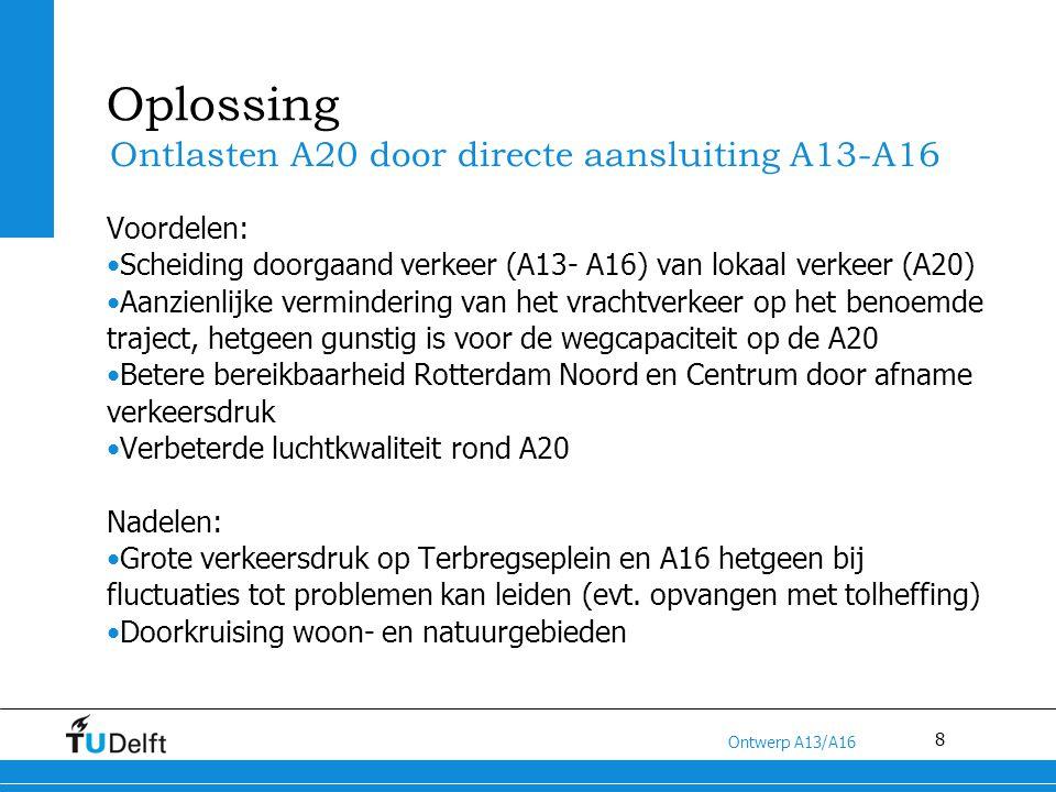 8 Titel van de presentatie Ontwerp A13/A16 Oplossing Voordelen: Scheiding doorgaand verkeer (A13- A16) van lokaal verkeer (A20) Aanzienlijke verminder