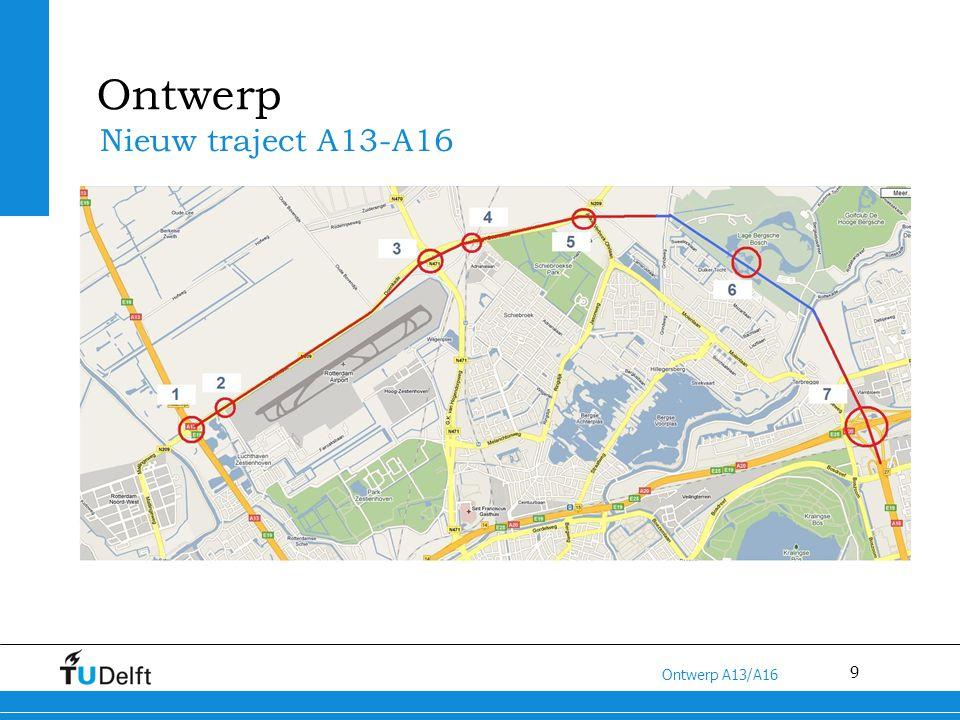 9 Titel van de presentatie Ontwerp A13/A16 Ontwerp Nieuw traject A13-A16