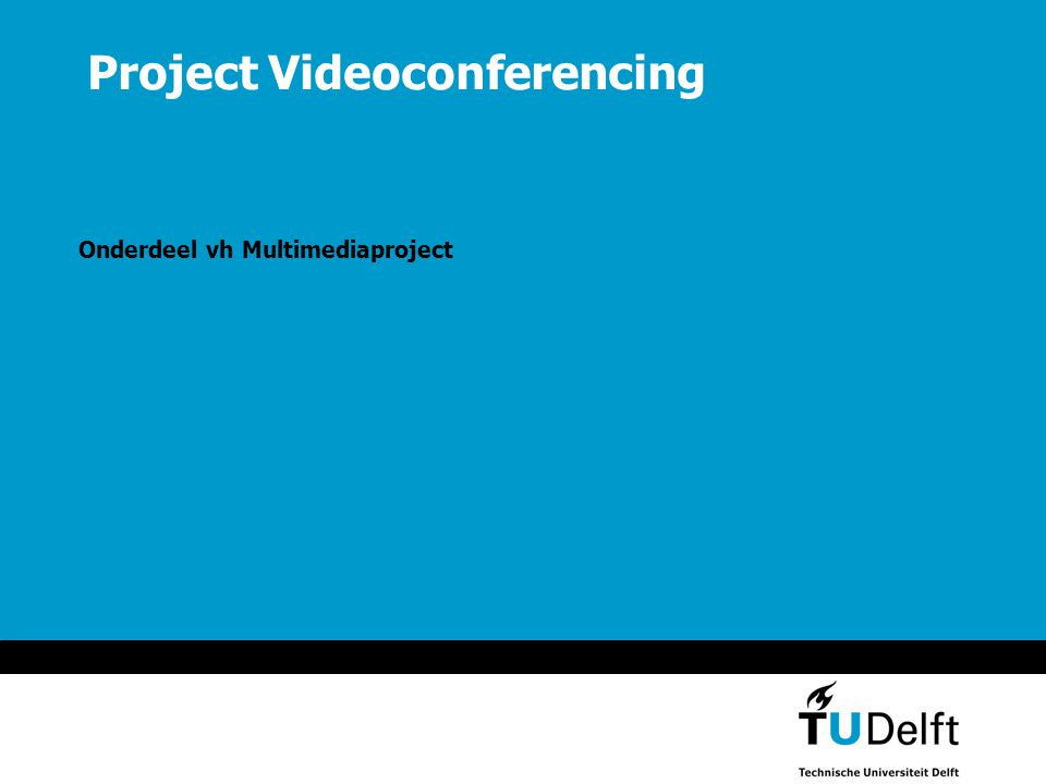 Project Videoconferencing Onderdeel vh Multimediaproject