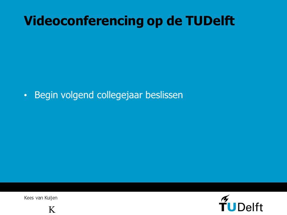 Videoconferencing op de TUDelft Begin volgend collegejaar beslissen KesKes Kees van Kuijen