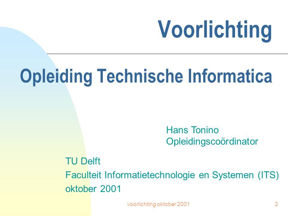 2 Voorlichting Opleiding Technische Informatica TU Delft Faculteit Informatietechnologie en Systemen (ITS) oktober 2001 Hans Tonino Opleidingscoördinator