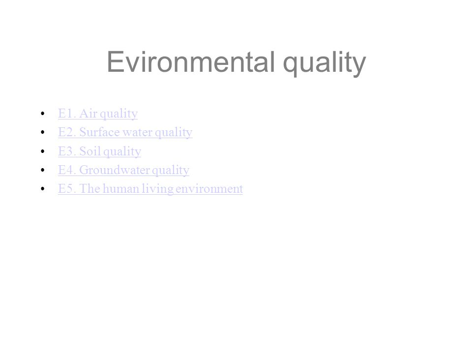 Evironmental quality E1. Air quality E2. Surface water quality E3. Soil quality E4. Groundwater quality E5. The human living environment