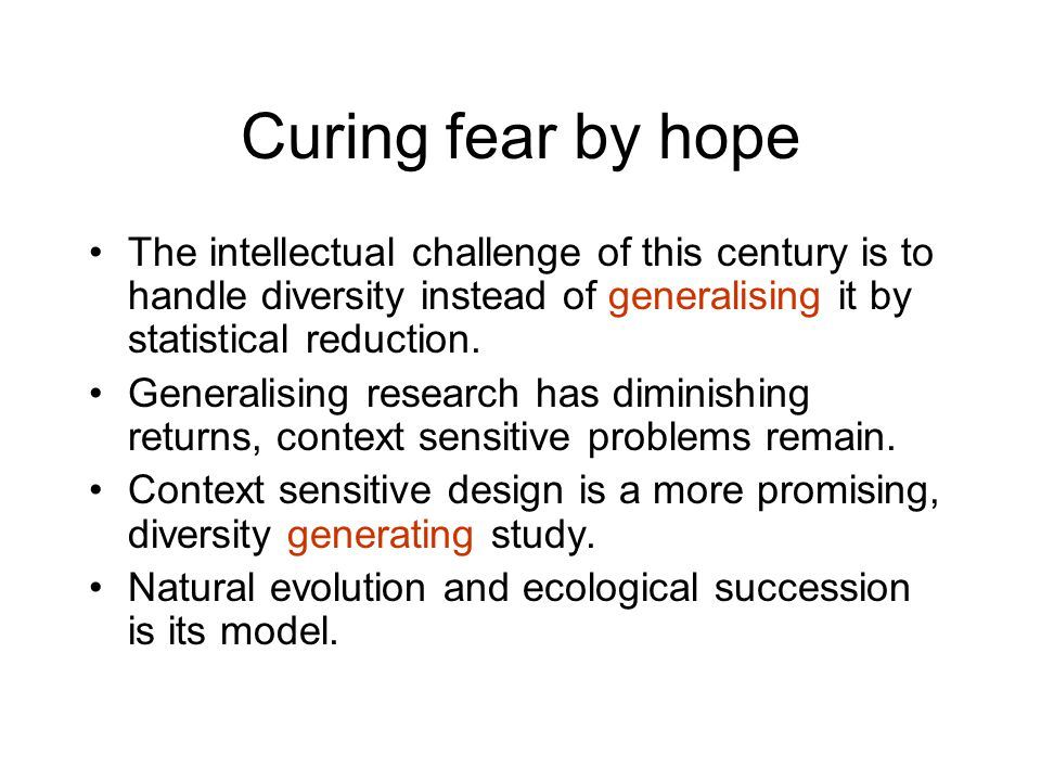 Curing fear by hope The intellectual challenge of this century is to handle diversity instead of generalising it by statistical reduction. Generalisin
