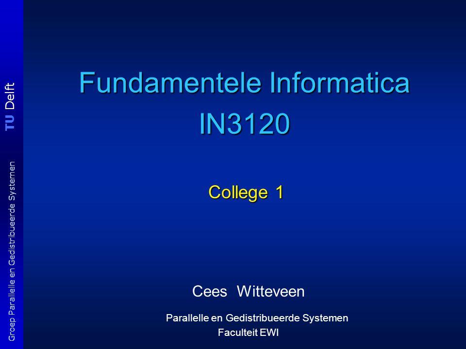 TU Delft Groep Parallelle en Gedistribueerde Systemen Fundamentele Informatica IN3120 Cees Witteveen Parallelle en Gedistribueerde Systemen Faculteit EWI College 1