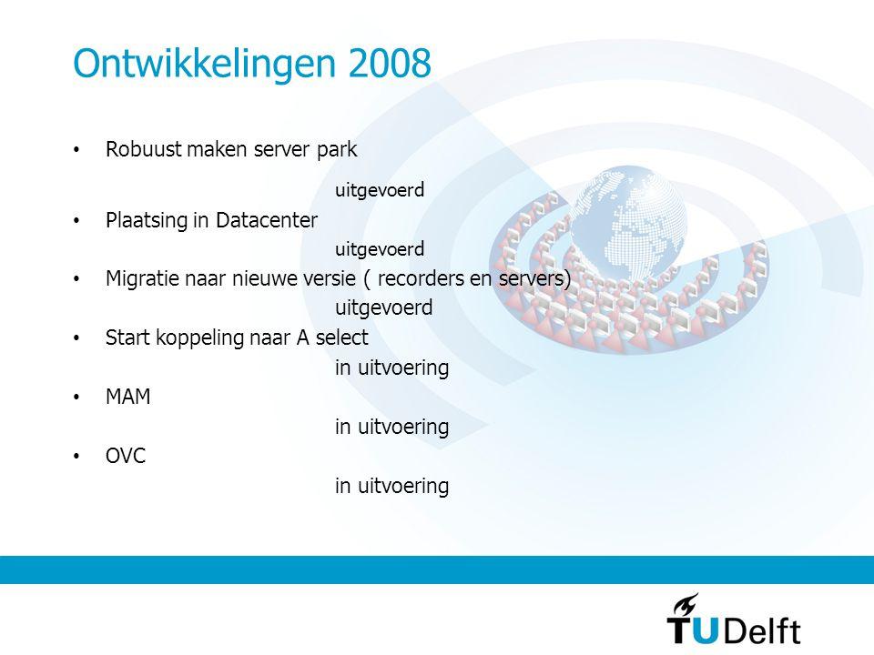 Ontwikkelingen 2008 Robuust maken server park uitgevoerd Plaatsing in Datacenter uitgevoerd Migratie naar nieuwe versie ( recorders en servers) uitgevoerd Start koppeling naar A select in uitvoering MAM in uitvoering OVC in uitvoering