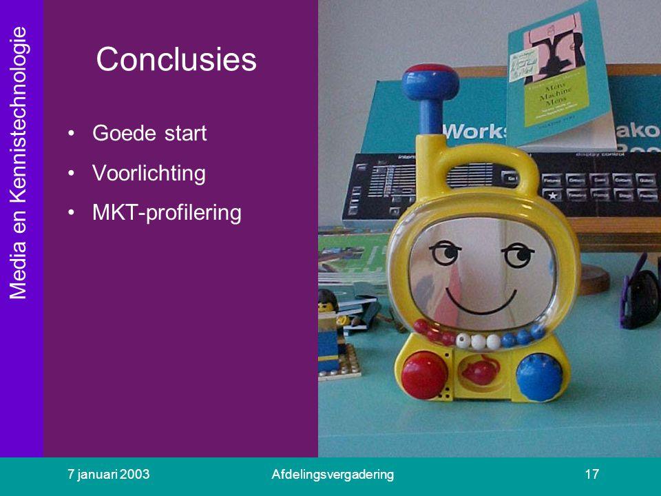 Media en Kennistechnologie 7 januari 2003Afdelingsvergadering17 Conclusies Goede start Voorlichting MKT-profilering
