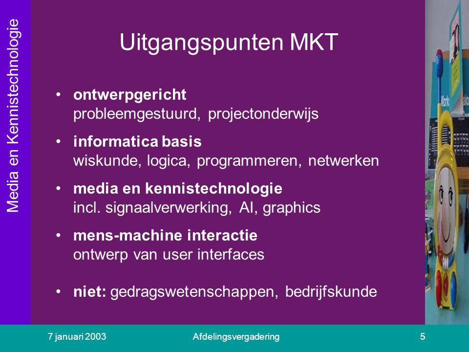 Media en Kennistechnologie 7 januari 2003Afdelingsvergadering5 Uitgangspunten MKT ontwerpgericht probleemgestuurd, projectonderwijs informatica basis