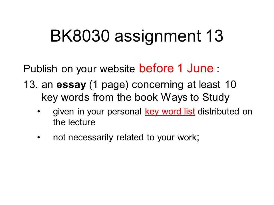 BK8030 assignment 13 Publish on your website before 1 June : 13.an essay (1 page) concerning at least 10 key words from the book Ways to Study given i