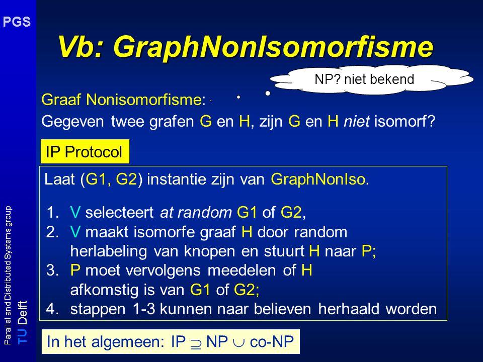 T U Delft Parallel and Distributed Systems group PGS Interactive proof systems IP (Interactive Proof) is de klasse van alle problemen die oplosbaar zijn met een interactief bewijs waarbij niet meer dan een polynomiaal aantal rondes/boodschappen worden uitgewisseld