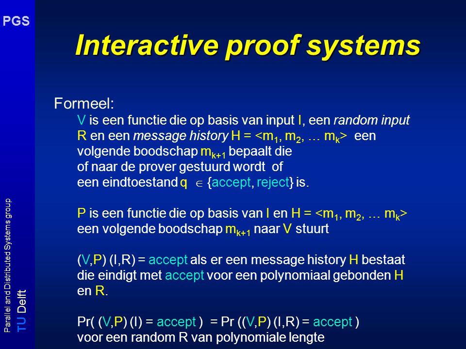 T U Delft Parallel and Distributed Systems group PGS Vb: GraphNonIsomorfisme Graaf Nonisomorfisme: Gegeven twee grafen G en H, zijn G en H niet isomorf.