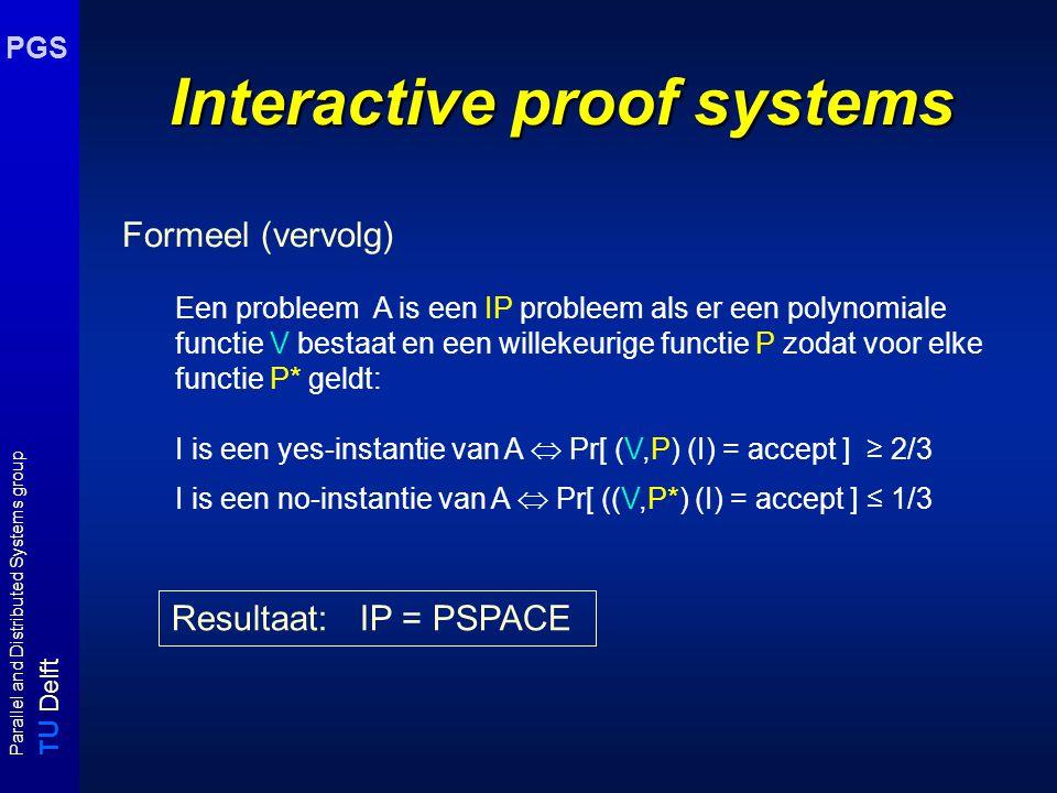 T U Delft Parallel and Distributed Systems group PGS Interactive proof systems Formeel: V is een functie die op basis van input I, een random input R