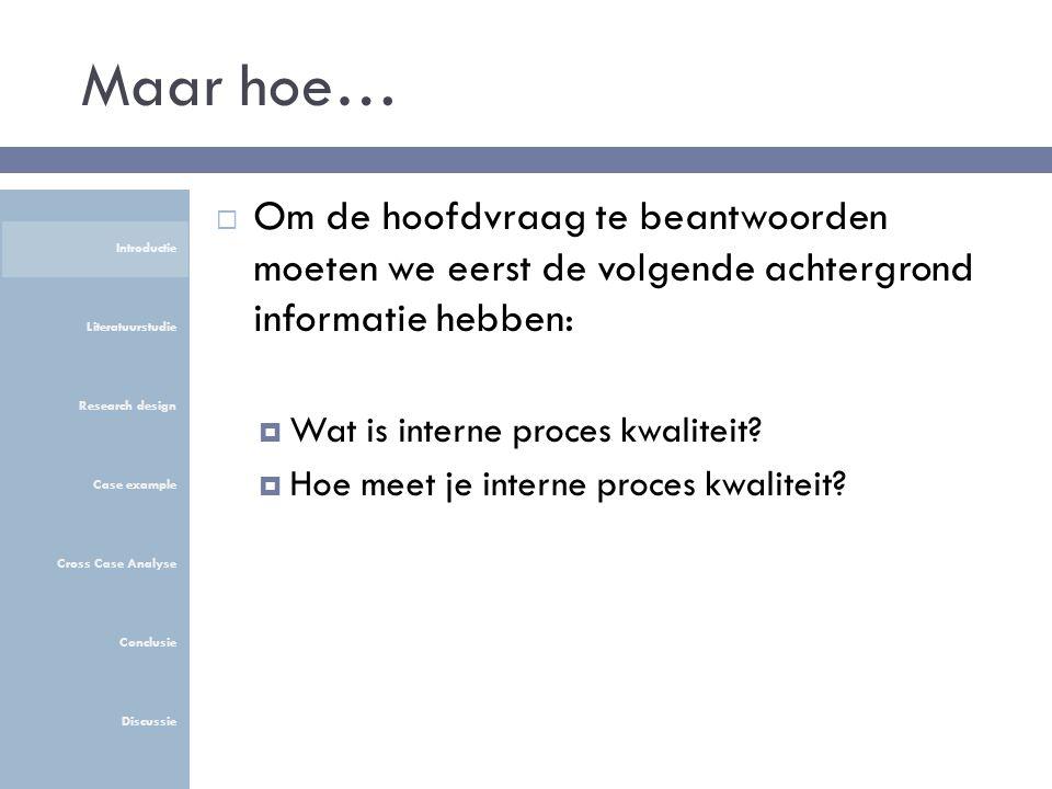 Maar hoe…  Om de hoofdvraag te beantwoorden moeten we eerst de volgende achtergrond informatie hebben:  Wat is interne proces kwaliteit.