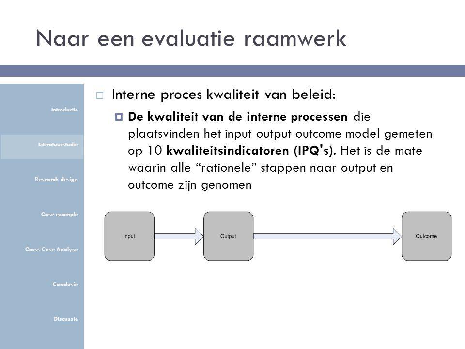 Naar een evaluatie raamwerk  Interne proces kwaliteit van beleid:  De kwaliteit van de interne processen die plaatsvinden het input output outcome model gemeten op 10 kwaliteitsindicatoren (IPQ s).