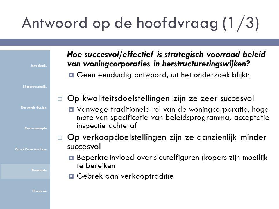 Antwoord op de hoofdvraag (1/3) Hoe succesvol/effectief is strategisch voorraad beleid van woningcorporaties in herstructureringswijken.