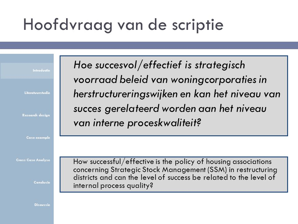 Hoofdvraag van de scriptie How successful/effective is the policy of housing associations concerning Strategic Stock Management (SSM) in restructuring districts and can the level of success be related to the level of internal process quality.