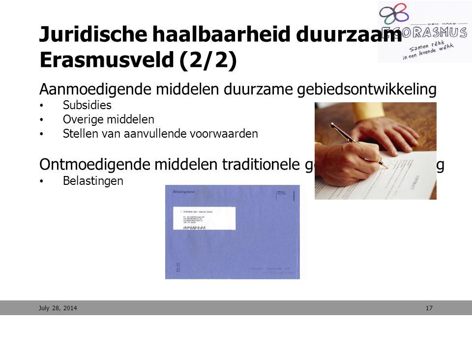 17 Juridische haalbaarheid duurzaam Erasmusveld (2/2) Aanmoedigende middelen duurzame gebiedsontwikkeling Subsidies Overige middelen Stellen van aanvu