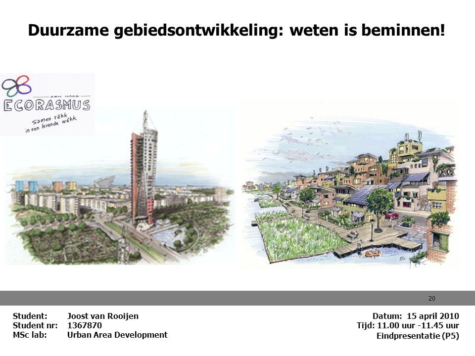 20 Student: Joost van Rooijen Student nr: 1367870 MSc lab: Urban Area Development Duurzame gebiedsontwikkeling: weten is beminnen! Datum: 15 april 201
