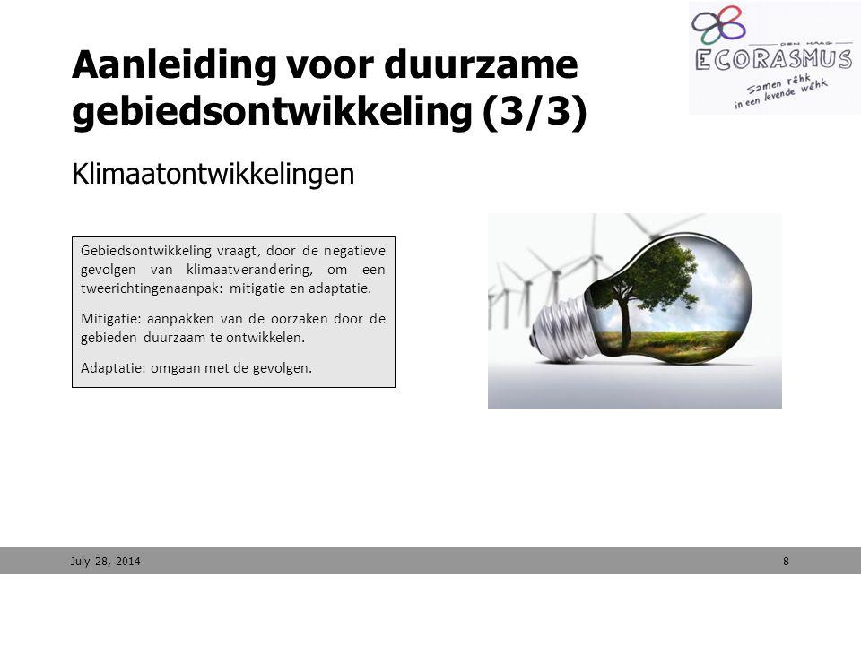 8 Aanleiding voor duurzame gebiedsontwikkeling (3/3) Klimaatontwikkelingen July 28, 2014 Gebiedsontwikkeling vraagt, door de negatieve gevolgen van kl