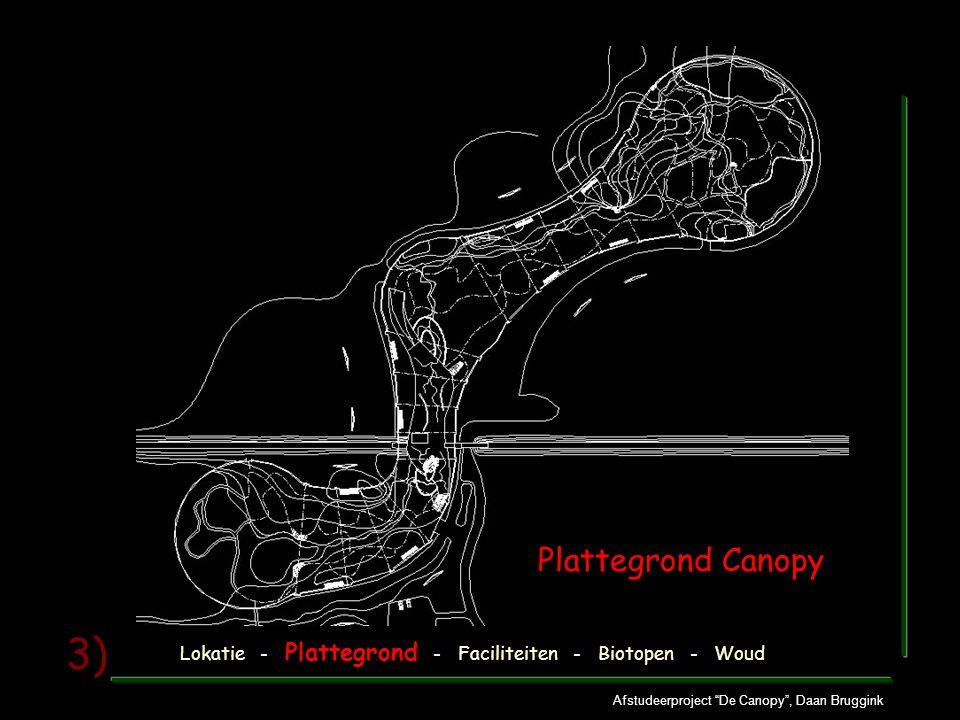 """Afstudeerproject """"De Canopy"""", Daan Bruggink 3) Lokatie - Plattegrond - Faciliteiten - Biotopen - Woud Plattegrond Canopy"""