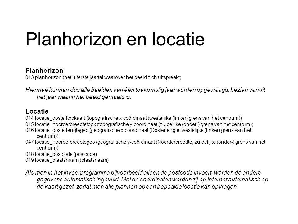 Planhorizon en locatie Planhorizon 043 planhorizon (het uiterste jaartal waarover het beeld zich uitspreekt) Hiermee kunnen dus alle beelden van één toekomstig jaar worden opgevraagd, bezien vanuit het jaar waarin het beeld gemaakt is.