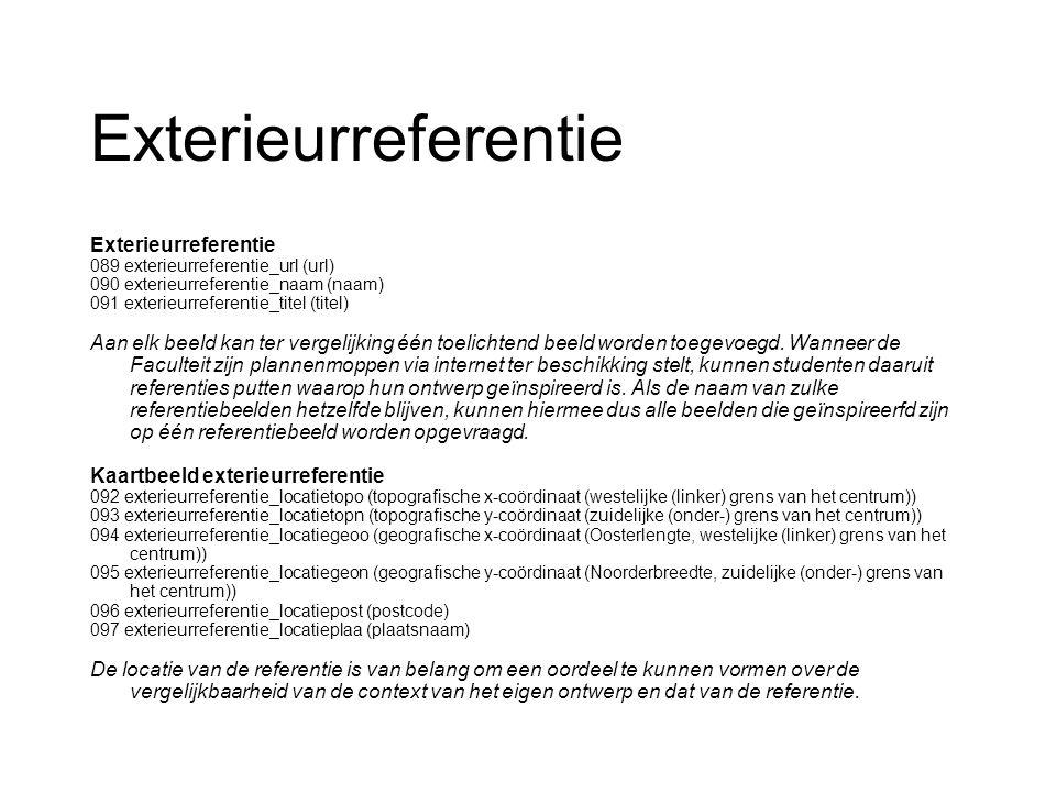 Exterieurreferentie 089 exterieurreferentie_url (url) 090 exterieurreferentie_naam (naam) 091 exterieurreferentie_titel (titel) Aan elk beeld kan ter vergelijking één toelichtend beeld worden toegevoegd.