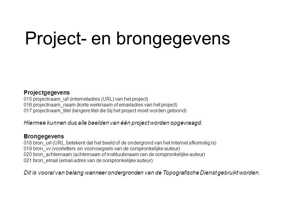 Project- en brongegevens Projectgegevens 015 projectnaam_url (internetadres (URL) van het project) 016 projectnaam_naam (korte werknaam of emailadres van het project) 017 projectnaam_titel (langere titel die bij het project moet worden getoond) Hiermee kunnen dus alle beelden van één project worden opgevraagd.