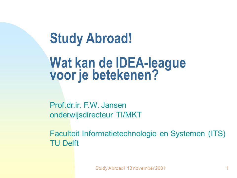 Study Abroad. 13 november 20011 Study Abroad. Wat kan de IDEA-league voor je betekenen.