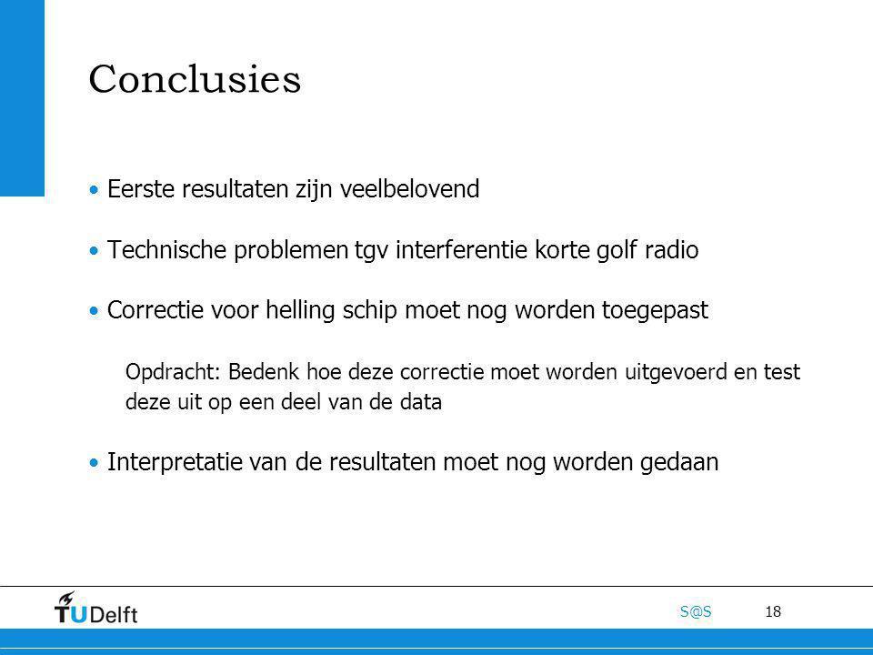 18 S@S Conclusies Eerste resultaten zijn veelbelovend Technische problemen tgv interferentie korte golf radio Correctie voor helling schip moet nog wo