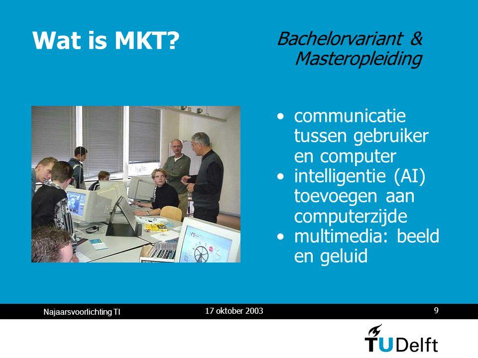 17 oktober 2003 9 Najaarsvoorlichting TI Wat is MKT.