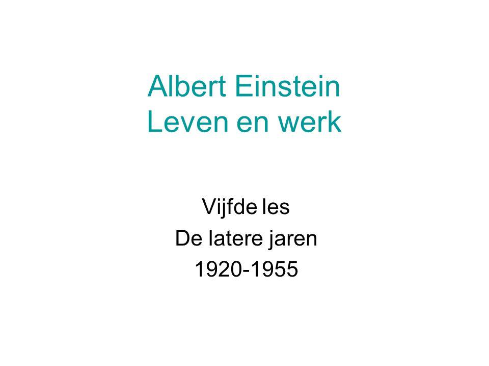 Albert Einstein Leven en werk Vijfde les De latere jaren 1920-1955
