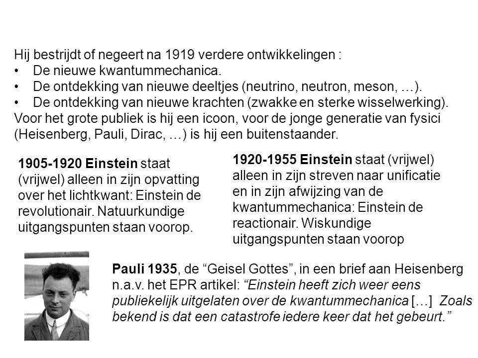 Hij bestrijdt of negeert na 1919 verdere ontwikkelingen : De nieuwe kwantummechanica.