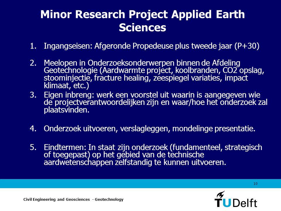 10 Minor Research Project Applied Earth Sciences 1.Ingangseisen: Afgeronde Propedeuse plus tweede jaar (P+30) 2.Meelopen in Onderzoeksonderwerpen binn