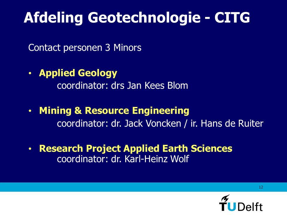 12 Contact personen 3 Minors Applied Geology coordinator: drs Jan Kees Blom Mining & Resource Engineering coordinator: dr. Jack Voncken / ir. Hans de