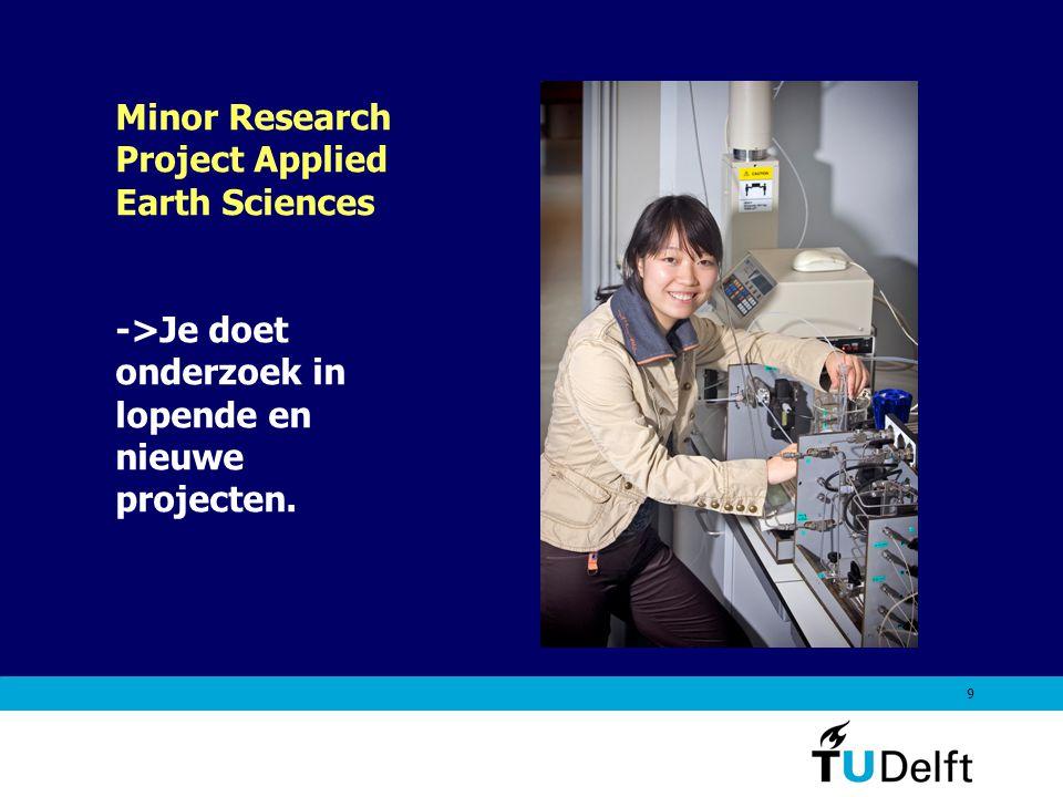 9 Minor Research Project Applied Earth Sciences ->Je doet onderzoek in lopende en nieuwe projecten.