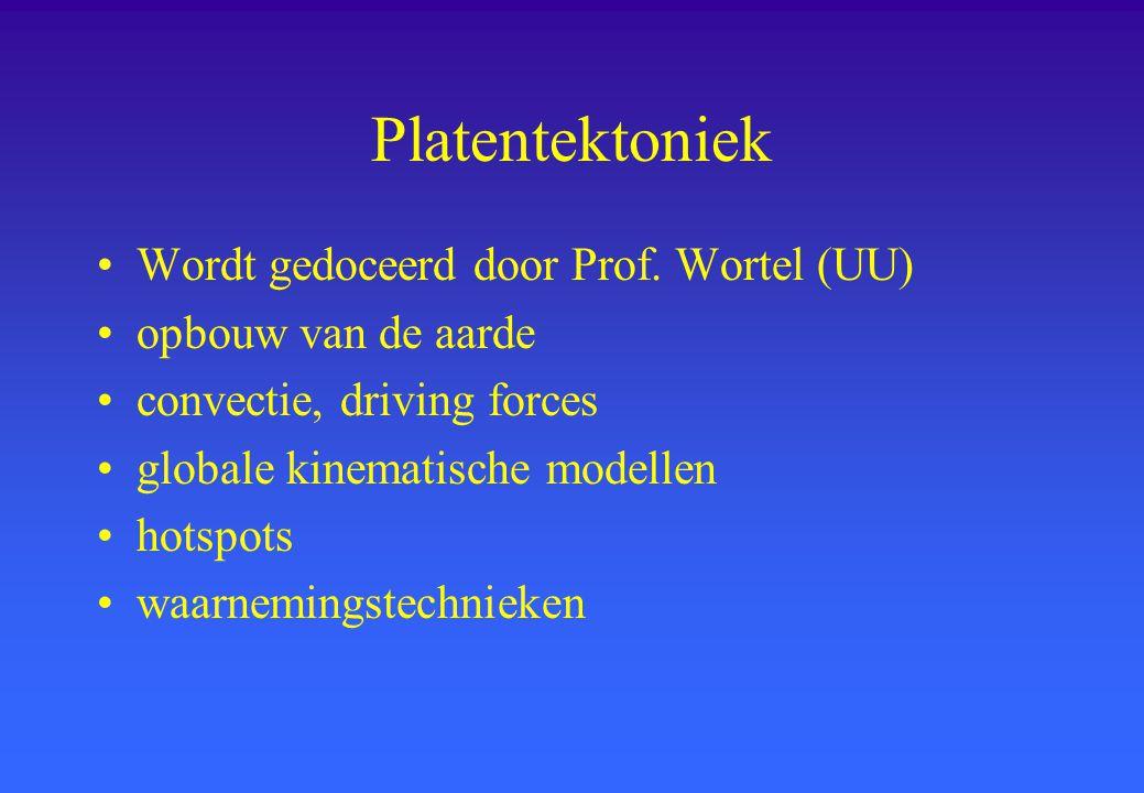 Platentektoniek Wordt gedoceerd door Prof. Wortel (UU) opbouw van de aarde convectie, driving forces globale kinematische modellen hotspots waarneming