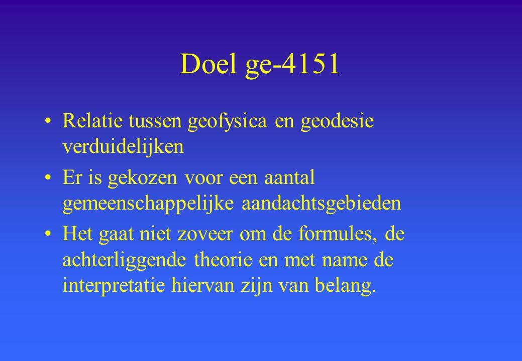Doel ge-4151 Relatie tussen geofysica en geodesie verduidelijken Er is gekozen voor een aantal gemeenschappelijke aandachtsgebieden Het gaat niet zove