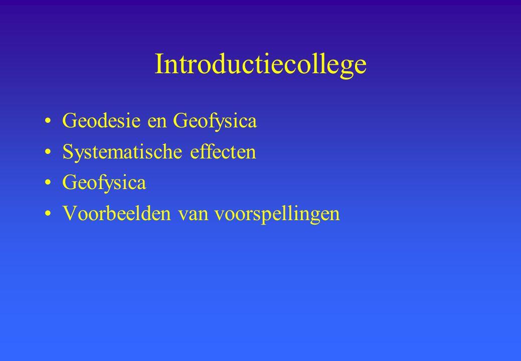 Introductiecollege Geodesie en Geofysica Systematische effecten Geofysica Voorbeelden van voorspellingen