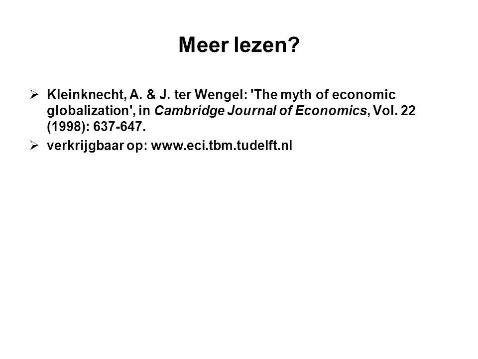 Meer lezen?  Kleinknecht, A. & J. ter Wengel: 'The myth of economic globalization', in Cambridge Journal of Economics, Vol. 22 (1998): 637-647.  ver