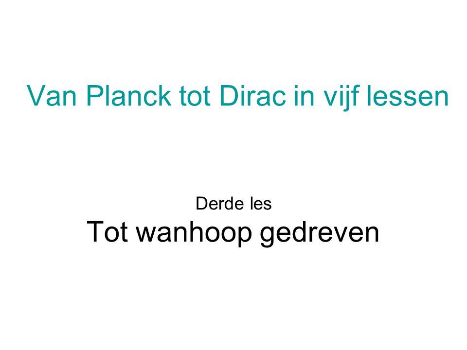 Van Planck tot Dirac in vijf lessen Derde les Tot wanhoop gedreven