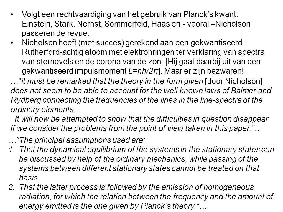 Volgt een rechtvaardiging van het gebruik van Planck's kwant: Einstein, Stark, Nernst, Sommerfeld, Haas en - vooral –Nicholson passeren de revue. Nich