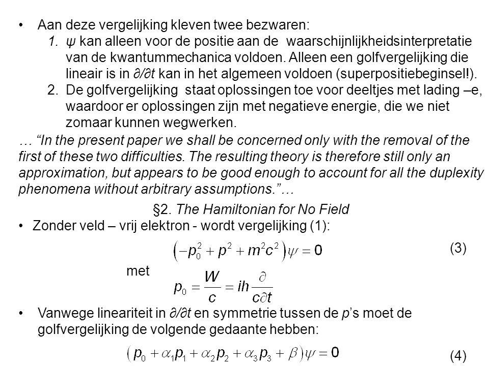 Aan deze vergelijking kleven twee bezwaren: 1.ψ kan alleen voor de positie aan de waarschijnlijkheidsinterpretatie van de kwantummechanica voldoen.