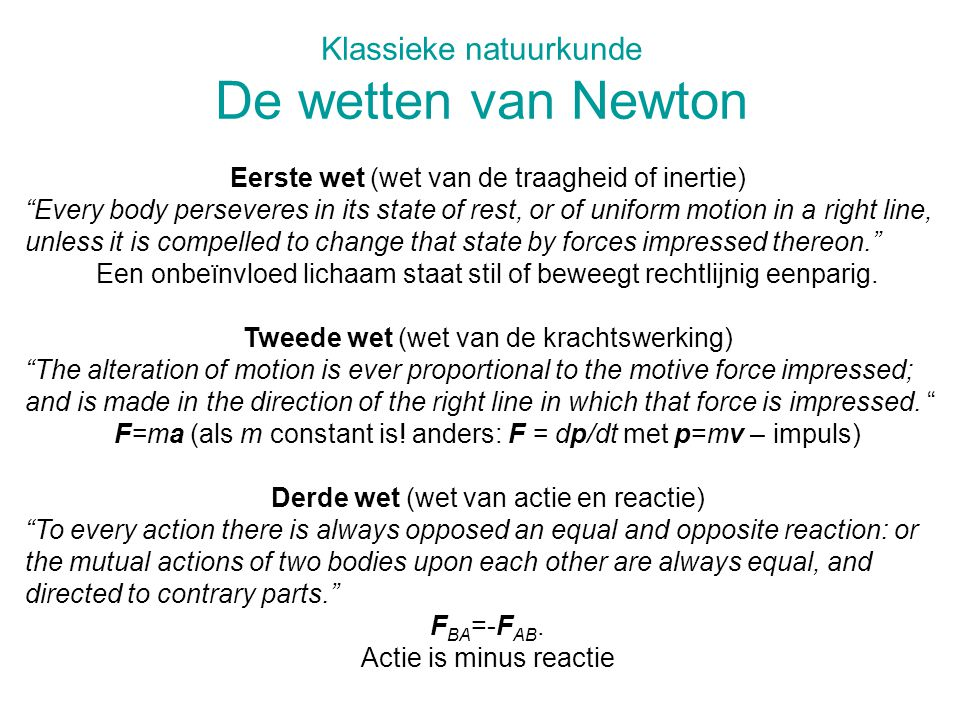 "Klassieke natuurkunde De wetten van Newton Eerste wet (wet van de traagheid of inertie) ""Every body perseveres in its state of rest, or of uniform mot"