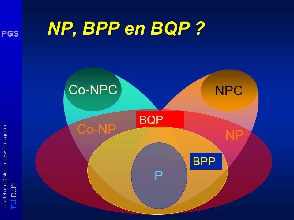 T U Delft Parallel and Distributed Systems group PGS BQP en NPC Onwaarschijnlijk dat NPC  BQP ≠  gegeven een blackbox programma dat op precies één n-bit string een 1 oplevert.