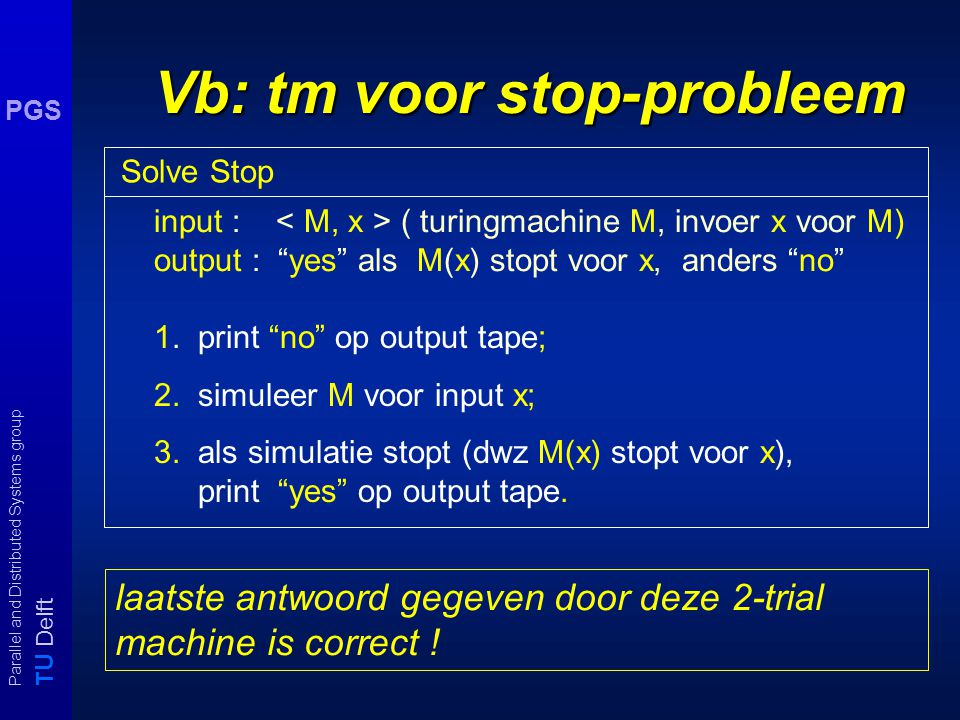 T U Delft Parallel and Distributed Systems group PGS nodig: mind changing machines n-trial machine Turing machine die n verschillende outputs mag geve