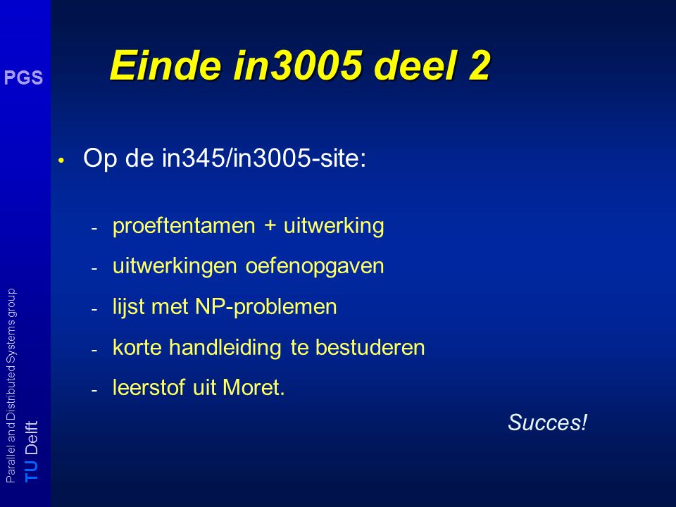 T U Delft Parallel and Distributed Systems group PGS Nog een voorbeeld n p a o q a p r a q s a 1.  n 2. x  x'' 3. x  a 4. x.  'x 1.  n 2 2. x  x